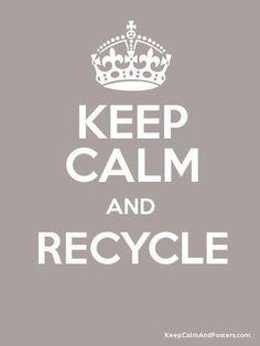 ❤ Keep Calm! ~ ☮~ღ~*~*✿⊱ レ o √ 乇 !! - Recycle