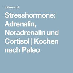 Stresshormone: Adrenalin, Noradrenalin und Cortisol | Kochen nach Paleo