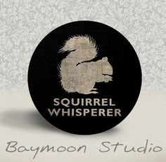 Hey, I found this really awesome Etsy listing at http://www.etsy.com/listing/151358374/squirrel-whisperer-pinback-button-or