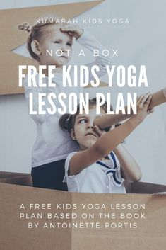 Kid's Yoga Story Lesson Plan based on the book Not a Box : Kumarah Awesome source for kiddo yoga lesson plans Kids Yoga Poses, Yoga For Kids, 4 Kids, Mindfulness For Kids, Mindfulness Activities, Mindfulness Meditation, Yoga Lessons, Lessons For Kids, Music Lessons