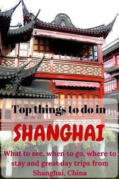 Top things to do in Shanghai, China   Where to stay in Shanghai   Great day trips from Shanghai