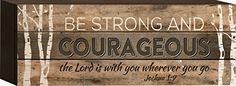P. Graham Dunn ''Be Strong and Courageous'' 12'' x 4.5'' ... http://www.amazon.com/dp/B011S0410K/ref=cm_sw_r_pi_dp_3U6ixb1WHD6QR