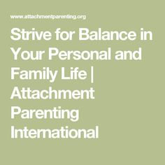 Strive for Balance in Your Personal and Family Life | Attachment Parenting International