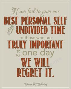 "President Dieter F. Uchtdorf Regrets Family Quote Wall Art INSTANT DOWNLOAD 8x10 / 16x20 Resolutions General Conference Mormon LDS Tan Red - ""If we fail to give our best personal self and undivided time to those who are truly important to us, one day we will regret it."" Wise advice."