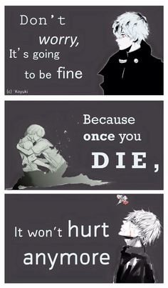 tokyo ghoul quotes   ... then the pain finally ends - Tokyo Ghoul   Quotes For Life   Pinterest