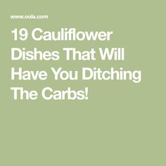 19 Cauliflower Dishes That Will Have You Ditching The Carbs!
