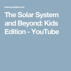 The Solar System and Beyond: Kids Edition - YouTube