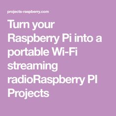 Turn your Raspberry Pi into a portable Wi-Fi streaming radioRaspberry PI Projects
