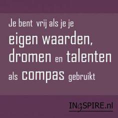 inzicht: Je bent vrij als je je eigen waarden, dromen en talenten als compas gebruikt