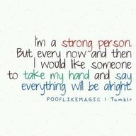 Im a string person. But every now and then I would like someone to take my hand and say everything will be alright