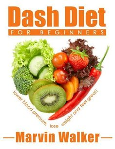 Dash Diet Meal Plan For Beginners: Lower Blood Pressure, Lose weight And Feel Great. Learn more about what to eat on the DASH diet and give you some really quick ideas for easy ways to make healthier meals and snacks, thus get you on the road towards healthy living.