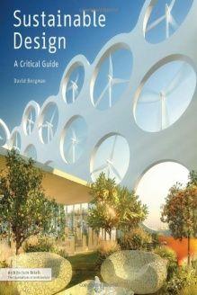 Sustainable Design  A Critical Guide (Architecture Briefs), 978-1568989419, David Bergman, Princeton Architectural Press; 1 edition