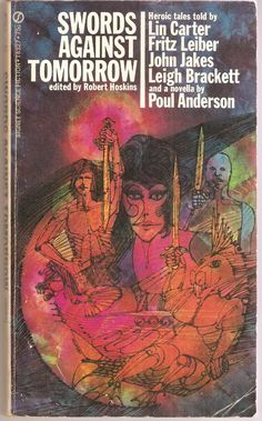 Swords Against Tomorrow. Edited by Robert Hoskins. With Poul Anderson, Fritz Leiber, Lin Carter, John Jakes and Leigh Brackett.