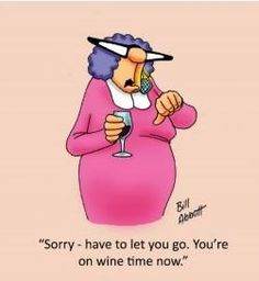 Sorry, have to let you go, you're on wine time now! Funny, wine, humor. For the Love of Wine http://www.pinterest.com/wineinajug/for-the-love-of-wine/