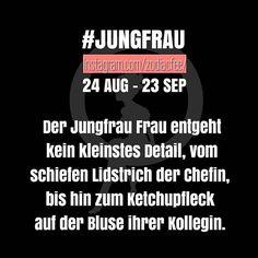 Hahah, ist es wirklich so? #horoskop #german #zodiac #tierkreiszeichen #sprüche #sternzeichen #jungfrau @app_1000days