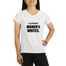 I SUPPORT WOMEN'S WRITES. Performance Dry T-Shirt