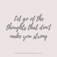 Pinterest-Friendly Image Facebook/Google Plus/Instagram-Friendly Image Let go of the thoughts that don't make you strong