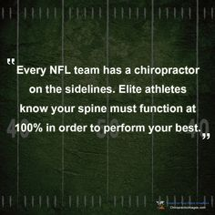 """""""Every NFL team has a chiropractor on the sidelines. Elite athletes know your spine must function at 100% in order to perform your best."""" http://ChiropracticImages.com"""