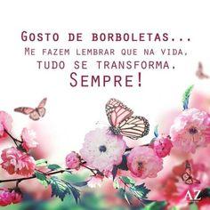 <p></p><p>Gosto de borboletas… Me fazem lembrar que na vida, tudo se transforma. Sempre!</p>