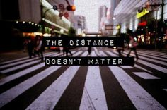 the distance doesn't matter quotes quote words word sayings saying quotes & things cross walk new york city downtown Win My Heart, We Heart It, Life Is Beautiful, Love Life, Matter Quotes, Distance Love, Before I Die, I Want To Travel, Favim