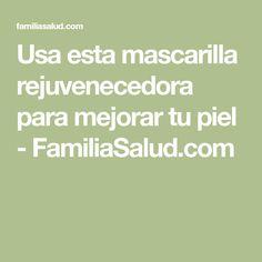 Usa esta mascarilla rejuvenecedora para mejorar tu piel - FamiliaSalud.com Face Tips, Beauty Secrets, Body Care, Health Fitness, Hair Beauty, Skin Care, Math Equations, Ideas Geniales, Amelia