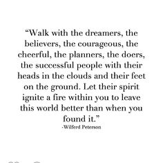 Walk with those who are determined to leave this world better than they found it. #faith #hope #courage #believe #dream #be #grounded #inspiration #spirit #fire