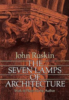 1849 JOHN RUSKIN The Seven Lamps of Architecture