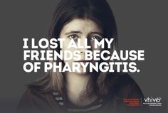 I lost all my friends because of pharyngitis.  What if we treated other sick people as we treat HIV positives?