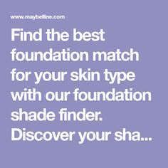 Find the best foundation match for your skin type with our foundation shade finder. Discover your shade and finish of powder or liquid foundation makeup.