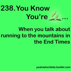 Via Tumblr… When you talk about running to the mountains during the End Times. XD #Adventist