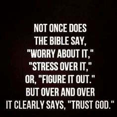 "Not once does the Bible say, ""Worry about it,"" ""Stress Over it,"" Or ""Figure it out', but over and over it clearly says, ""Trust God"". ❤️✡️✝️✡️❤️"