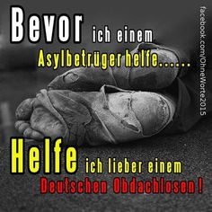 Bevor ich einem Asylbetrüger helfe, helfe ich lieber einem deutschen Obdachlosen!!!