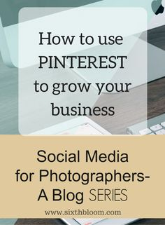 Photography Tips | How to Use Pinterest to Grow Your Business - Sixth Bloom Photography Tips & Tutorials, Photography Business Tips