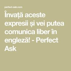 Învață aceste expresii și vei putea comunica liber în engleză! - Perfect Ask Liberia, English Lessons, Parenting, Health Fitness, Mindfulness, Math Equations, Learning, Quotes, Alphabet