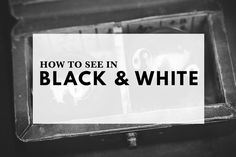 Learning how to see in black and white is an essential skill for any photographer who loves to work in monochrome.