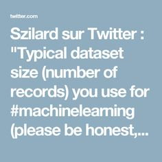 "Szilard sur Twitter : ""Typical dataset size (number of records) you use for #machinelearning (please be honest, don't say it's bigger than it is):"""