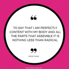 One of our favourite quotes from Virgie Tovar! Her hashtag campaign #LoseHateNotWeight continues to inspire and motivate us to love our bodies more, every single day! Check it out and follow along to see the difference she's made in girls' lives! #author #activist #bodypositive