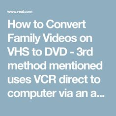 How to Convert Family Videos on VHS to DVD - 3rd method mentioned uses VCR direct to computer via an analog to digital converter.