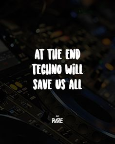 AT THE END TECHNO WILL SAVE US ALL #ravexclothing #technoquotes #dj #technoquote #ravequotes #ravers #raver #raven #techno #raves #technoconnectingpeople #raveclothing #freshcutlabel #elektronischetanzmusik #technoclothing #technopeople #technosquad #technomusic #onlytechno #technolove #quotes #technodance #technotanz #technoliebe #quotesoftheday #technolovers #technotanzen #afterhour Rave Quotes, Dj Images, Drug Quotes, Defqon 1, Detroit Techno, Techno House, Techno Music, Mind Tricks, Tecno