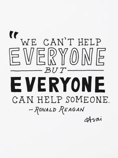 We can't help everyone, but everyone can help someone.  ~ Ronald Reagan. || via: Toutes Les Choses Chics ||