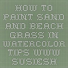 How to paint sand and beach grass in watercolor tips - www.susieshort.net