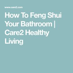 How To Feng Shui Your Bathroom | Care2 Healthy Living