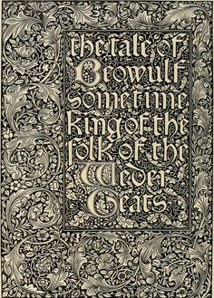 'The Tale of Beowulf' - William Morris. Kelmscott Press. 'The Art of William Morris' by Aymer Vallance    Published 1897. https://archive.org/stream/artofwilliammorr00vall#page/n9/mode/2up