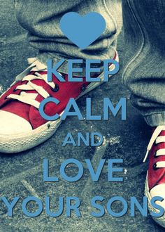 Keep calm and love your sons ♥