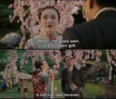 """Memoirs of a Geisha. """"We have to savor life while we can. When life goes well, it's a sudden gift. It cannot last forever."""""""