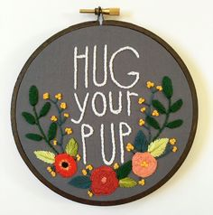 """Hand Embroidered Hoop Art Hug Your Pup 5"""" Stained Hoop Embroidery by HoffeltAndHooperCo on Etsy"""