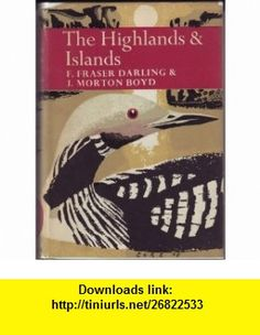 The Highlands and Islands (The New Naturalist Series, Volume 6) F. Fraser Darling, J. Morton Boyd ,   ,  , ASIN: B0000CMDCC , tutorials , pdf , ebook , torrent , downloads , rapidshare , filesonic , hotfile , megaupload , fileserve