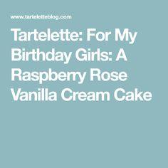 Tartelette: For My Birthday Girls: A Raspberry Rose Vanilla Cream Cake