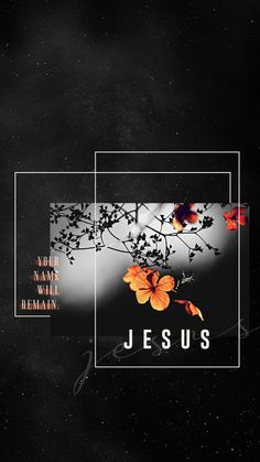 Your Name will remain. - JESUS