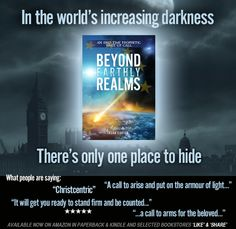 "Here's what people are saying about Beyond Earthly Realms:  ""Christcentric"" ""It will get you ready to stand firm and be counted..."" ""A call to arise and put on the armour of light..."" ""...a call to arms for the beloved..."""